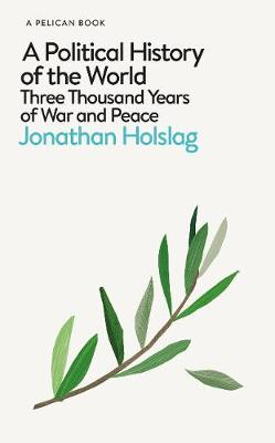Political History of the World, A: Three Thousand Years of War and Peace