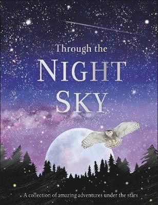 Through the Night Sky: A collection of amazing adventures under the stars