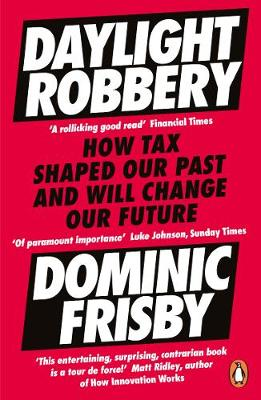 Daylight Robbery: How Tax Shaped Our Past and Will Change Ou...