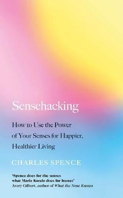 Sensehacking: How to Use the Power of Your Senses for Happier, Healthier Living