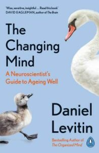 Changing Mind, The: A Neuroscientist's Guide to Ageing Well