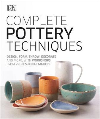 Complete Pottery Techniques: Design, Form, Throw, Decorate a...
