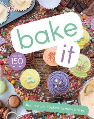 Bake It: More Than 150 Recipes for Kids from Simple Cookies ...