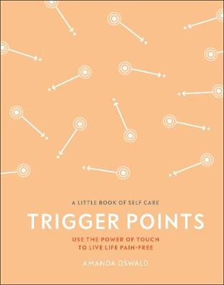 Trigger Points: Use the Power of Touch to Live Life Pain-Fre...