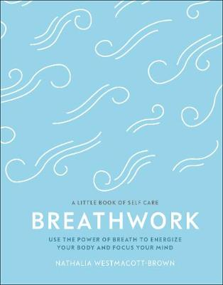 Breathwork: Use The Power Of Breath To Energise Your Body An...