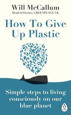 How to Give Up Plastic: Simple steps to living consciously o...