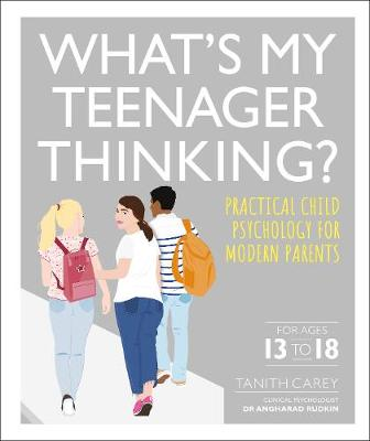 What's My Teenager Thinking?: Practical child psycholo...