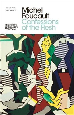History of Sexuality: 4, The: Confessions of the Flesh