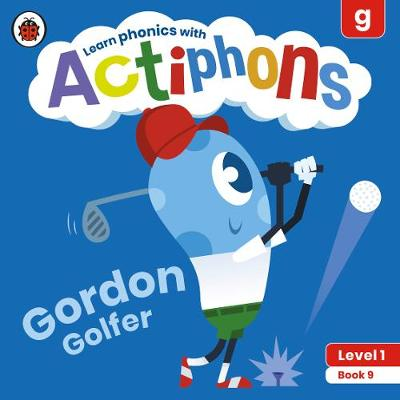 Actiphons Level 1 Book 9 Gordon Golfer: Learn phonics and get active with Actiphons!