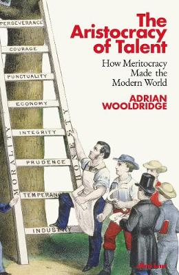 Aristocracy of Talent, The: How Meritocracy Made the Modern ...
