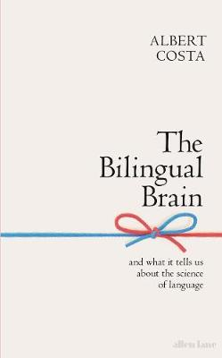 Bilingual Brain, The: And What It Tells Us about the Science...
