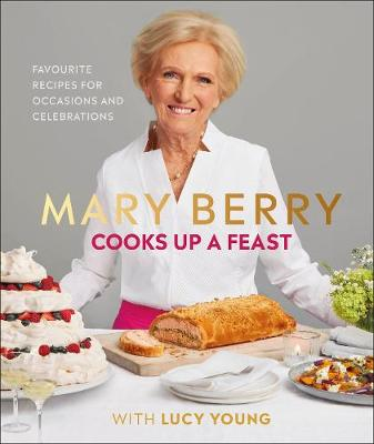 Mary Berry Cooks Up A Feast: Favourite Recipes for Occasions...