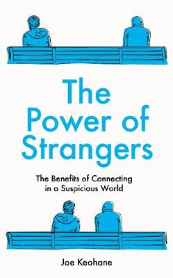 Power of Strangers, The: The Benefits of Connecting in a Sus...