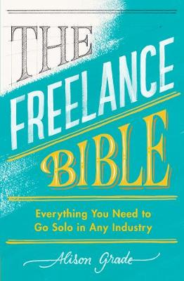 Freelance Bible, The: Everything You Need to Go Solo in Any ...