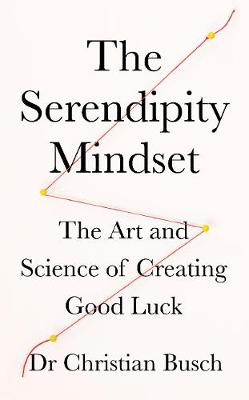 Serendipity Mindset, The: The Art and Science of Creating Good Luck
