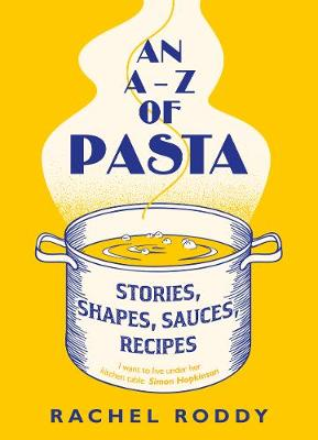 A-Z of Pasta, An: Stories, Shapes, Sauces, Recipes