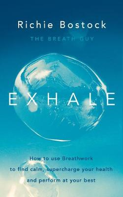Exhale: How to Use Breathwork to Find Calm, Supercharge Your...
