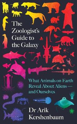 Zoologist's Guide to the Galaxy, The: What Animals on Earth Reveal about Aliens – and Ourselves