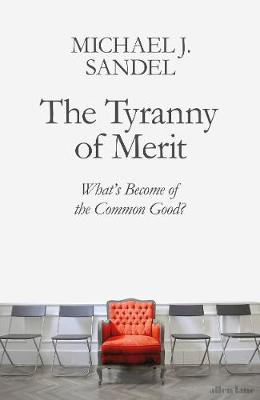 Tyranny of Merit, The: What's Become of the Common Goo...