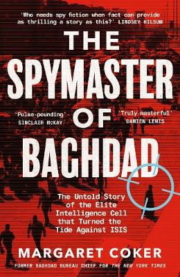 Spymaster of Baghdad, The: The Untold Story of the Elite Intelligence Cell that Turned the Tide against ISIS