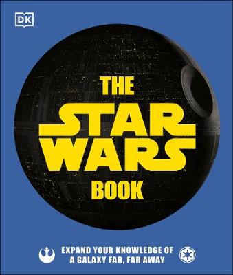 Star Wars Book, The: Expand your knowledge of a galaxy far, far away
