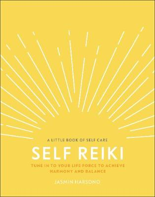 Self Reiki: Tune in to Your Life Force to Achieve Harmony an...