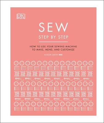 Sew Step by Step: How to use your sewing machine to make, me...
