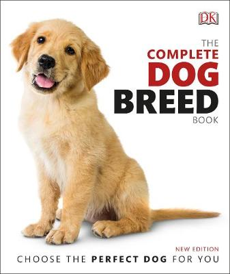 Complete Dog Breed Book, The: Choose the Perfect Dog for You