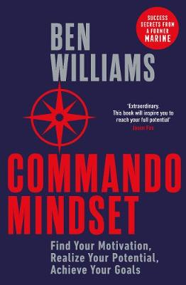 Commando Mindset: Find Your Motivation, Realize Your Potential, Achieve Your Goals