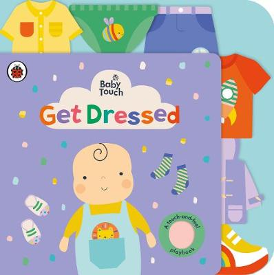 Baby Touch: Get Dressed: A touch-and-feel playbook