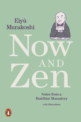 Now and Zen: Notes from a Buddhist Monastery: with Illustrat...
