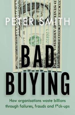 Bad Buying: How organisations waste billions through failure...