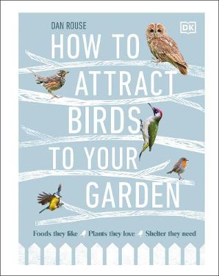 How to Attract Birds to Your Garden: Foods they like, plants they love, shelter they need