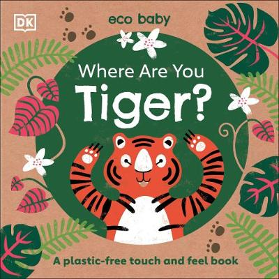 Where Are You Tiger?: A plastic-free touch and feel book