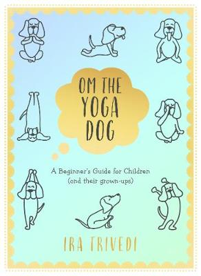 Om the Yoga Dog: A Beginner's Guide for Children (and ...