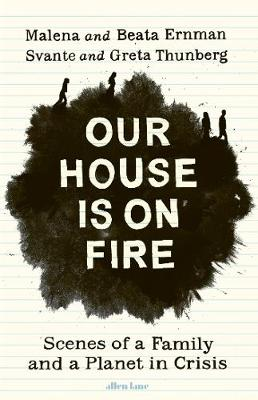 Our House is on Fire: Scenes of a Family and a Planet in Cri...