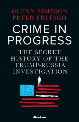 Crime in Progress: The Secret History of the Trump-Russia In...