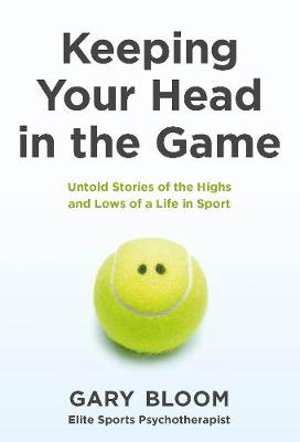 Keeping Your Head in the Game: Untold Stories of the Highs a...