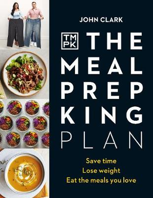 Meal Prep King Plan, The: Save time. Lose weight. Eat the meals you love