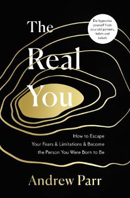 Real You, The: How to Escape Your Limitations and Become the Person You Were Born to Be