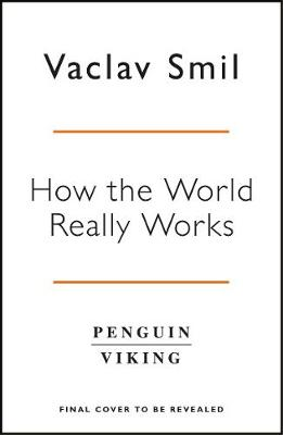How the World Really Works: Why We're Wrong and How Sc...