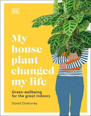 My House Plant Changed My Life: Green Wellbeing for the Grea...