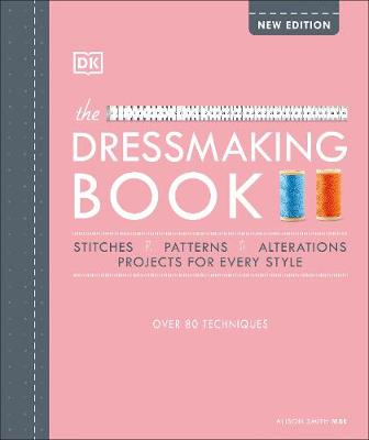 Dressmaking Book, The: Over 80 Techniques