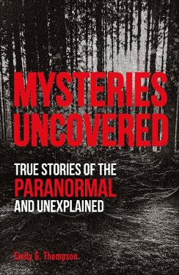 Mysteries Uncovered: True Stories of the Paranormal and Unexplained