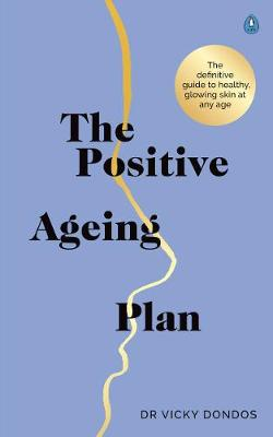 Positive Ageing Plan, The: The Expert Guide to Healthy, Beautiful Skin at Every Age