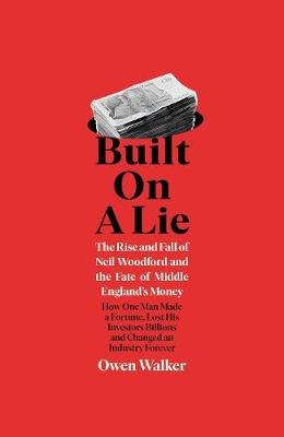 Built on a Lie: The Rise and Fall of Neil Woodford and the Fate of Middle England's Money