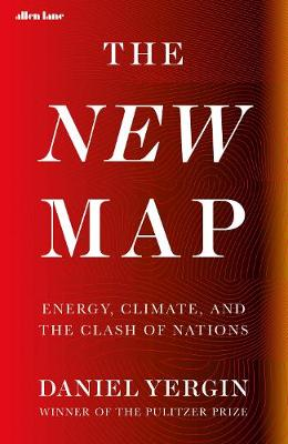 New Map, The: Energy, Climate, and the Clash of Nations