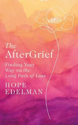 AfterGrief, The: Finding Your Way on the Long Path of Loss