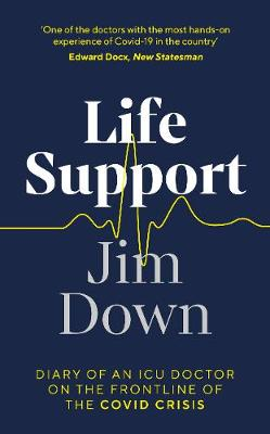 Life Support: Diary of an ICU Doctor on the Frontline of the...