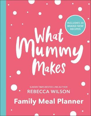 What Mummy Makes Family Meal Planner: Includes 28 brand new ...